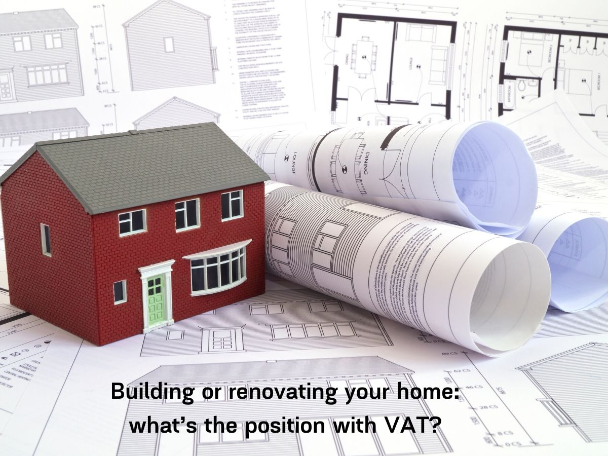 Building or renovating your home: what's the position with VAT?